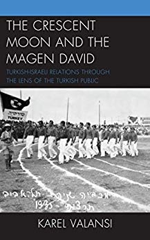 """""""THE CRESCENT MOON AND THE MAGEN DAVID, TURKISH-ISRAELI RELATIONS THROUGH THE LENS OF THE TURKISH PUBLIC"""""""